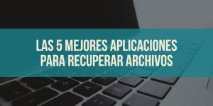 Las 5 mejores aplicaciones para recuperar archivos