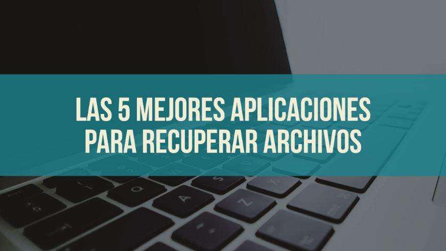Las 5 mejores aplicaciones para restaurar archivos
