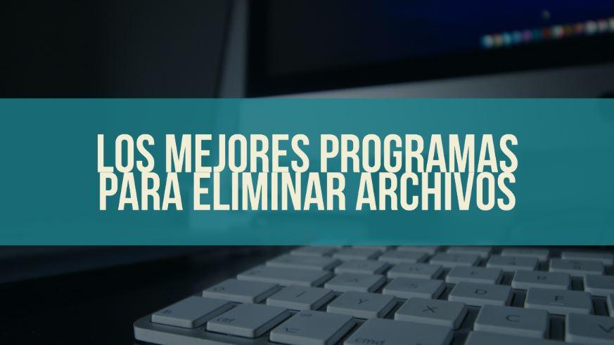 los mejores programas para la eliminación de archivos