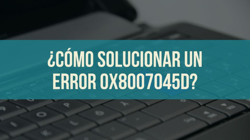 arreglar error 0x8007045d