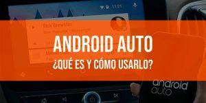 Android Auto: ¿Qué es y cómo usarlo?