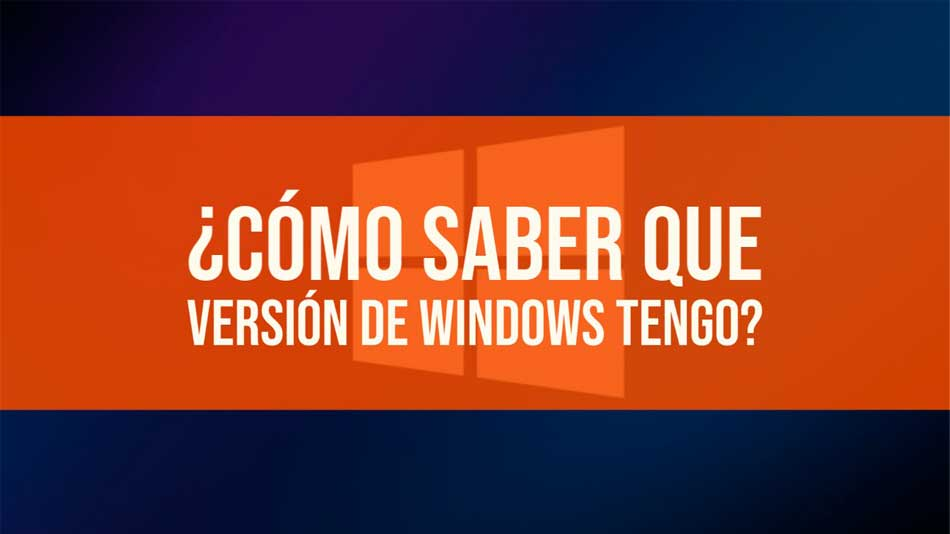 Como saber que version de windows tengo