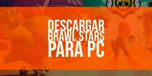 Descargar Brawl Stars PC [Windows y Mac]