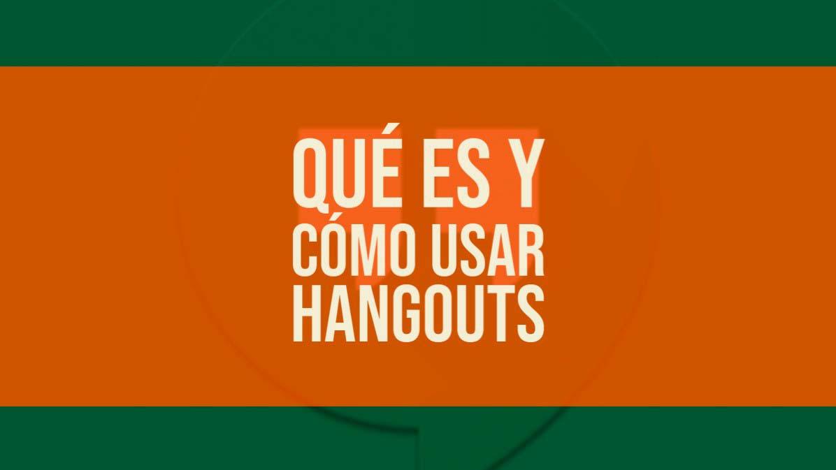 Qué es y cómo usar Hangouts en Android