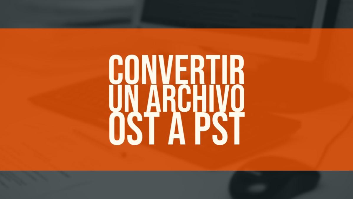 convertir un archivo OST a PST