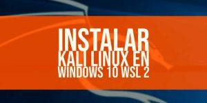 Cómo instalar Kali Linux en Windows 10 WSL 2