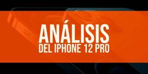 Análisis del iPhone 12 Pro: Todo lo que necesitas saber