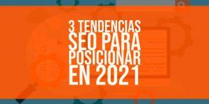 3 tendencias SEO que deberías tener en cuenta para posicionar en 2021